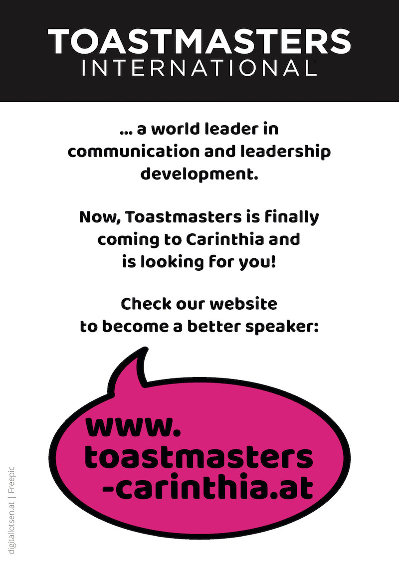 Toastmasters International (elocution club) is finally coming to the South of Austria (Villach, Kärnten).